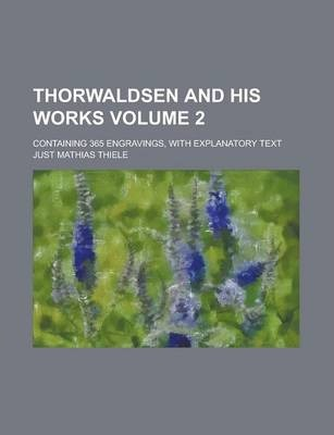 Thorwaldsen and His Works; Containing 365 Engravings, with Explanatory Text Volume 2