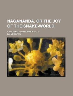 Nagananda, or the Joy of the Snake-World; A Buddhist Drama in Five Acts