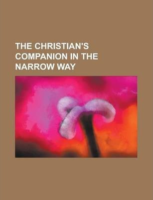The Christian's Companion in the Narrow Way