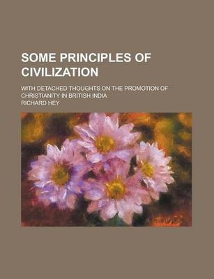 Some Principles of Civilization; With Detached Thoughts on the Promotion of Christianity in British India