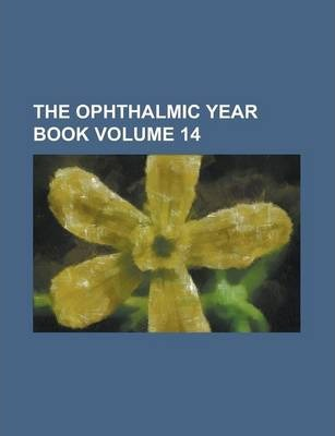 The Ophthalmic Year Book Volume 14