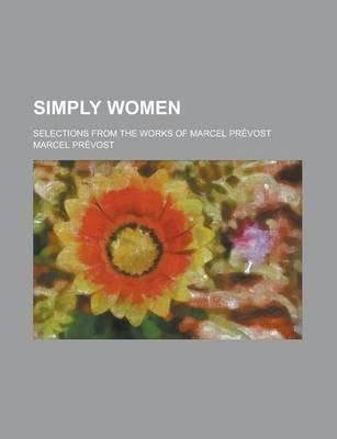 Simply Women; Selections from the Works of Marcel Prevost