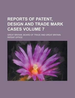 Reports of Patent, Design and Trade Mark Cases Volume 7