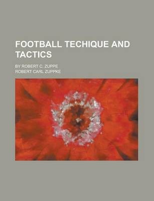 Football Techique and Tactics; By Robert C. Zuppe