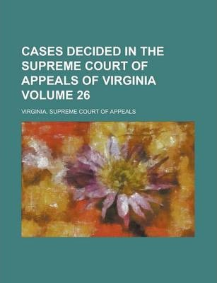 Cases Decided in the Supreme Court of Appeals of Virginia Volume 26