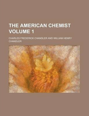 The American Chemist Volume 1