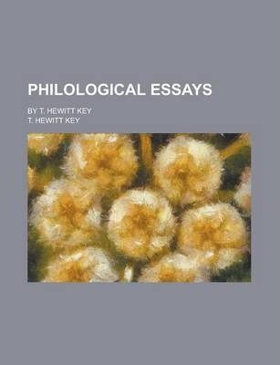 Philological Essays; By T. Hewitt Key