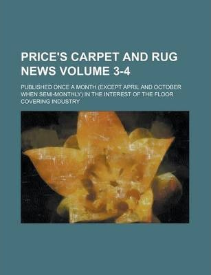 Price's Carpet and Rug News; Published Once a Month (Except April and October When Semi-Monthly) in the Interest of the Floor Covering Industry Volume 3-4