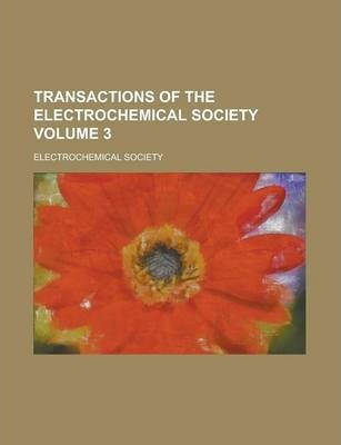 Transactions of the Electrochemical Society Volume 3