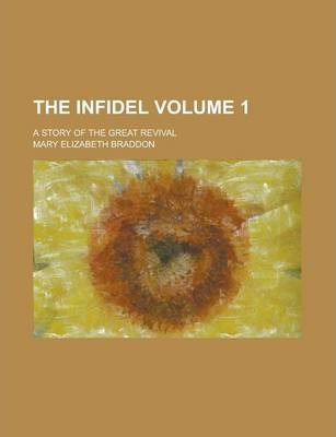 The Infidel; A Story of the Great Revival Volume 1