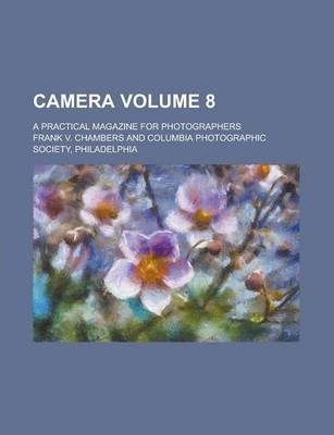 Camera; A Practical Magazine for Photographers Volume 8
