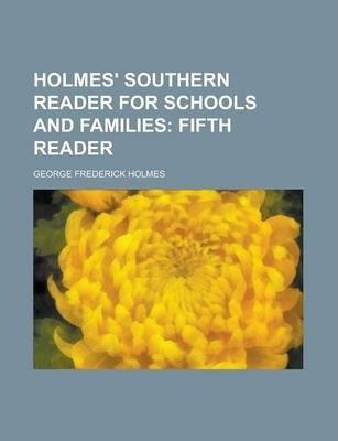 Holmes' Southern Reader for Schools and Families