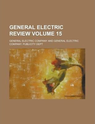 General Electric Review Volume 15