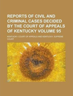Reports of Civil and Criminal Cases Decided by the Court of Appeals of Kentucky Volume 95