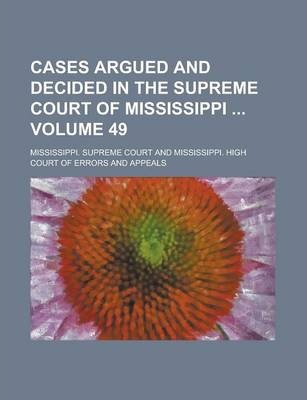 Cases Argued and Decided in the Supreme Court of Mississippi Volume 49