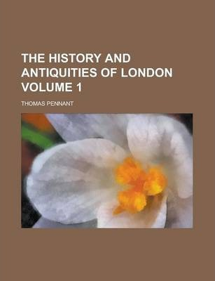 The History and Antiquities of London Volume 1