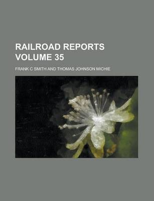 Railroad Reports Volume 35