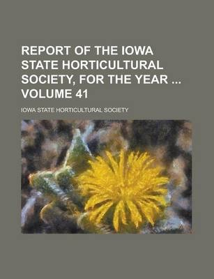 Report of the Iowa State Horticultural Society, for the Year Volume 41