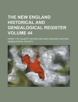 The New England Historical and Genealogical Register Volume 44