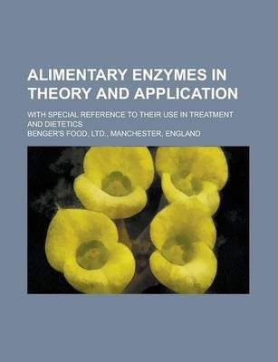 Alimentary Enzymes in Theory and Application; With Special Reference to Their Use in Treatment and Dietetics