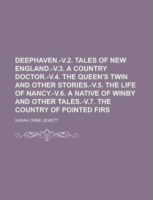 Deephaven.-V.2. Tales of New England.-V.3. a Country Doctor.-V.4. the Queen's Twin and Other Stories.-V.5. the Life of Nancy.-V.6. a Native of Winby and Other Tales.-V.7. the Country of Pointed Firs