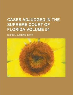 Cases Adjudged in the Supreme Court of Florida Volume 54