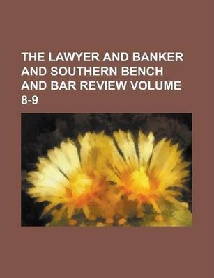 The Lawyer and Banker and Southern Bench and Bar Review Volume 8-9