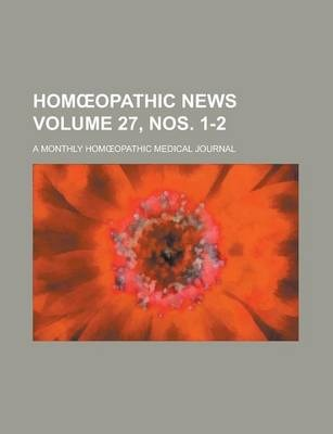 Hom Opathic News; A Monthly Hom Opathic Medical Journal Volume 27, Nos. 1-2