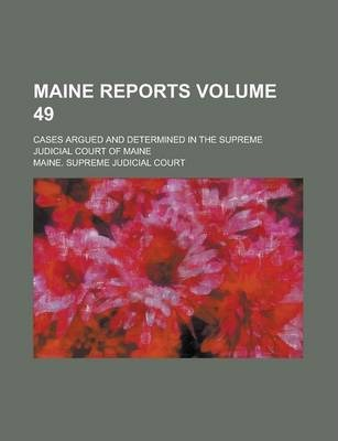 Maine Reports; Cases Argued and Determined in the Supreme Judicial Court of Maine Volume 49