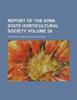 Report of the Iowa State Horticultural Society Volume 38