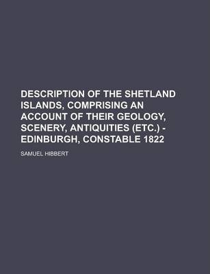 Description of the Shetland Islands, Comprising an Account of Their Geology, Scenery, Antiquities (Etc.) - Edinburgh, Constable 1822