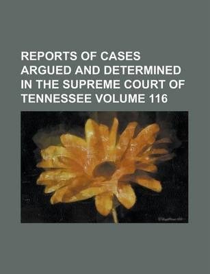 Reports of Cases Argued and Determined in the Supreme Court of Tennessee Volume 116