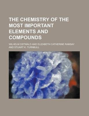 The Chemistry of the Most Important Elements and Compounds