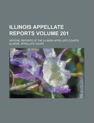 Illinois Appellate Reports; Official Reports of the Illinois Appellate Courts Volume 201