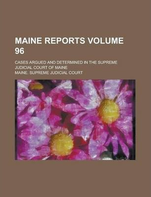 Maine Reports; Cases Argued and Determined in the Supreme Judicial Court of Maine Volume 96