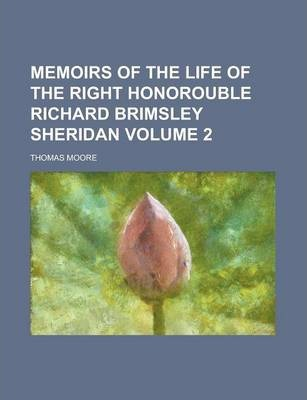 Memoirs of the Life of the Right Honorouble Richard Brimsley Sheridan Volume 2