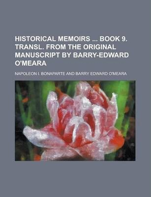 Historical Memoirs Book 9. Transl. from the Original Manuscript by Barry-Edward O'Meara