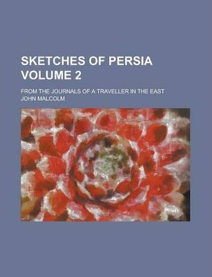 Sketches of Persia, from the Journals of a Traveller in the East (Volume 2)