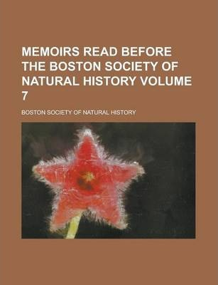 Memoirs Read Before the Boston Society of Natural History Volume 7