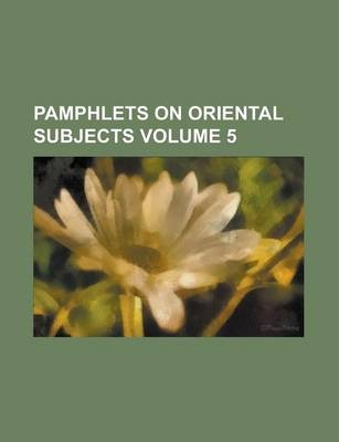 Pamphlets on Oriental Subjects Volume 5