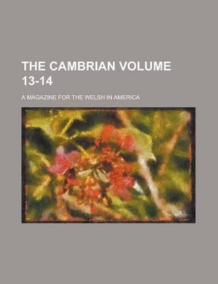The Cambrian; A Magazine for the Welsh in America Volume 13-14