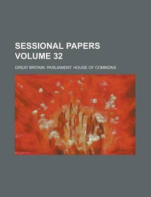Sessional Papers Volume 32