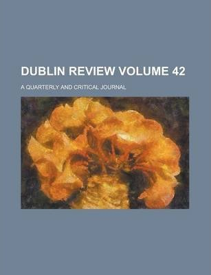 Dublin Review; A Quarterly and Critical Journal Volume 42