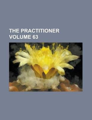The Practitioner Volume 63