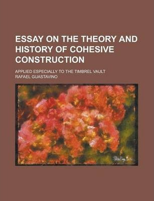 Essay on the Theory and History of Cohesive Construction; Applied Especially to the Timbrel Vault