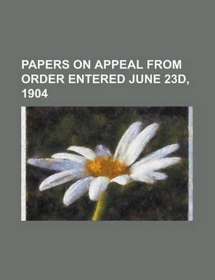 Papers on Appeal from Order Entered June 23d, 1904