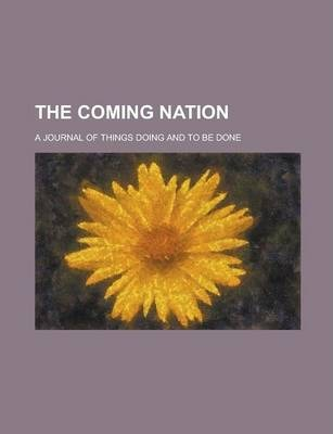The Coming Nation; A Journal of Things Doing and to Be Done
