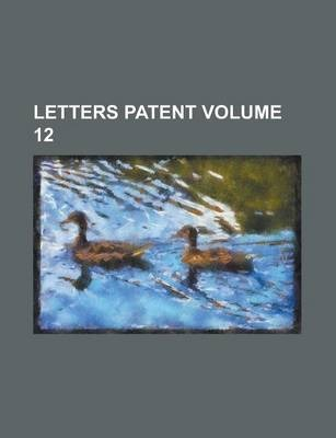 Letters Patent Volume 12