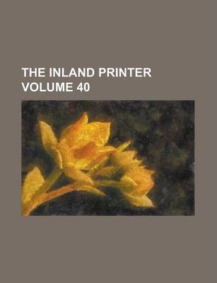 The Inland Printer Volume 40