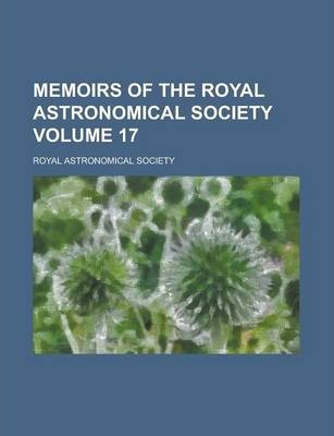 Memoirs of the Royal Astronomical Society Volume 17